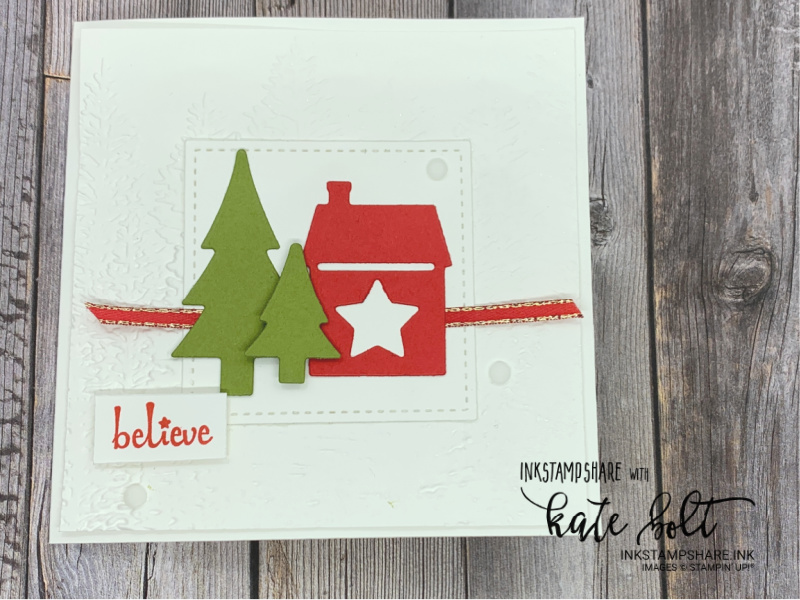 Looking forward to Christmas -Christmas card with little house from the Trimming The Town Suite and  die cut trees. With Old Olive ribbon. The Evergreen Embossing Folder for the background.The sentiment says believe.